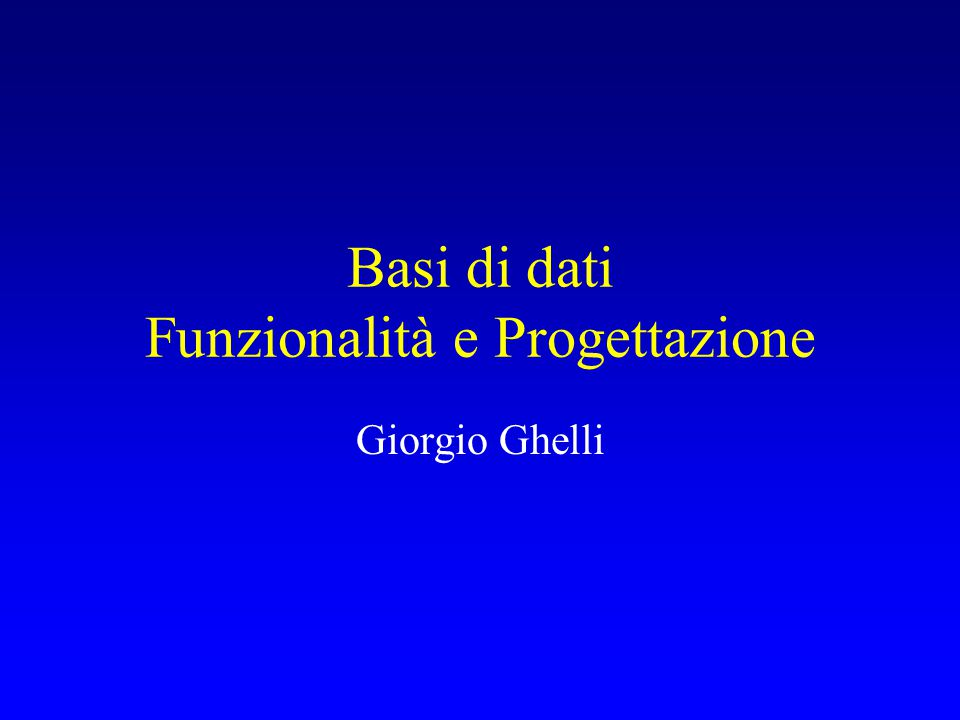 Basi di dati Funzionalità e Progettazione Giorgio Ghelli