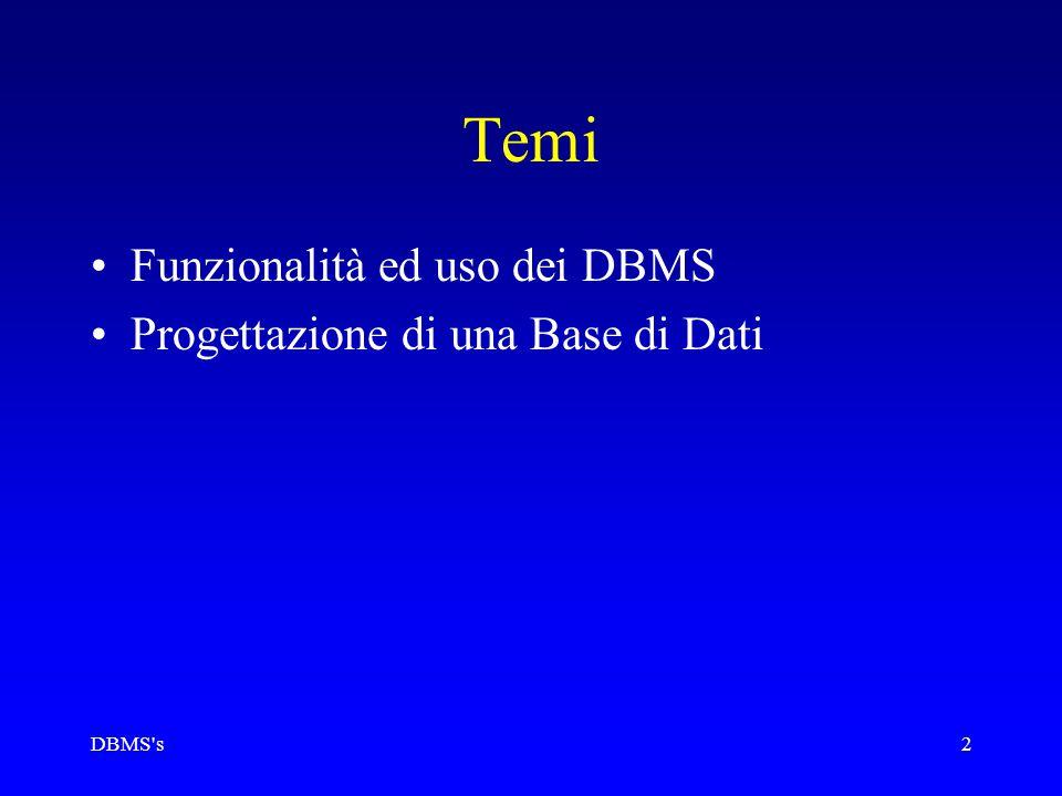 DBMS's2 Temi Funzionalità ed uso dei DBMS Progettazione di una Base di Dati