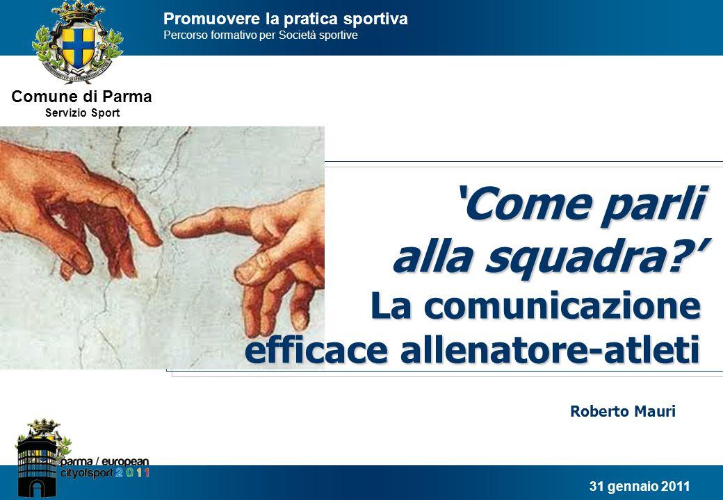 Comune di Parma Servizio Sport Come parli alla squadra: la comunicazione efficace e ora… … A VOI LA PALLA!