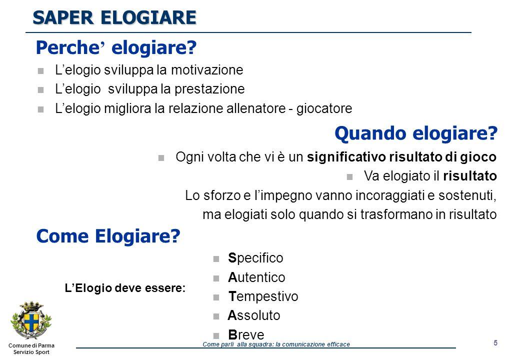 Comune di Parma Servizio Sport Come parli alla squadra: la comunicazione efficace SAPER ELOGIARE SAPER ELOGIARE Perche ' elogiare.