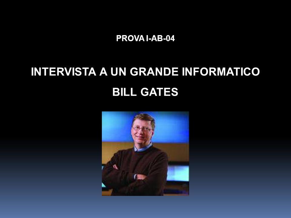 PROVA I-AB-04 INTERVISTA A UN GRANDE INFORMATICO BILL GATES