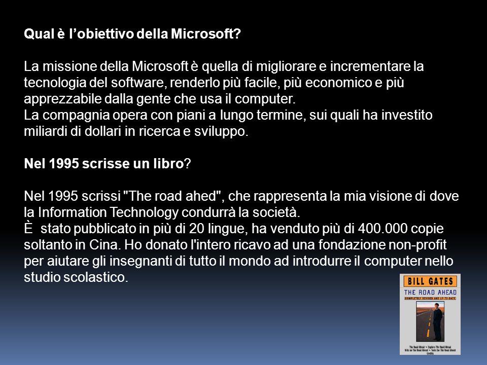 Qual è l'obiettivo della Microsoft? La missione della Microsoft è quella di migliorare e incrementare la tecnologia del software, renderlo più facile,