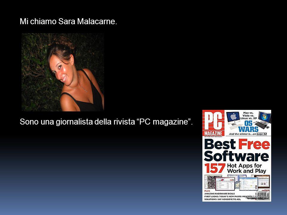 Mi chiamo Sara Malacarne. Sono una giornalista della rivista PC magazine .