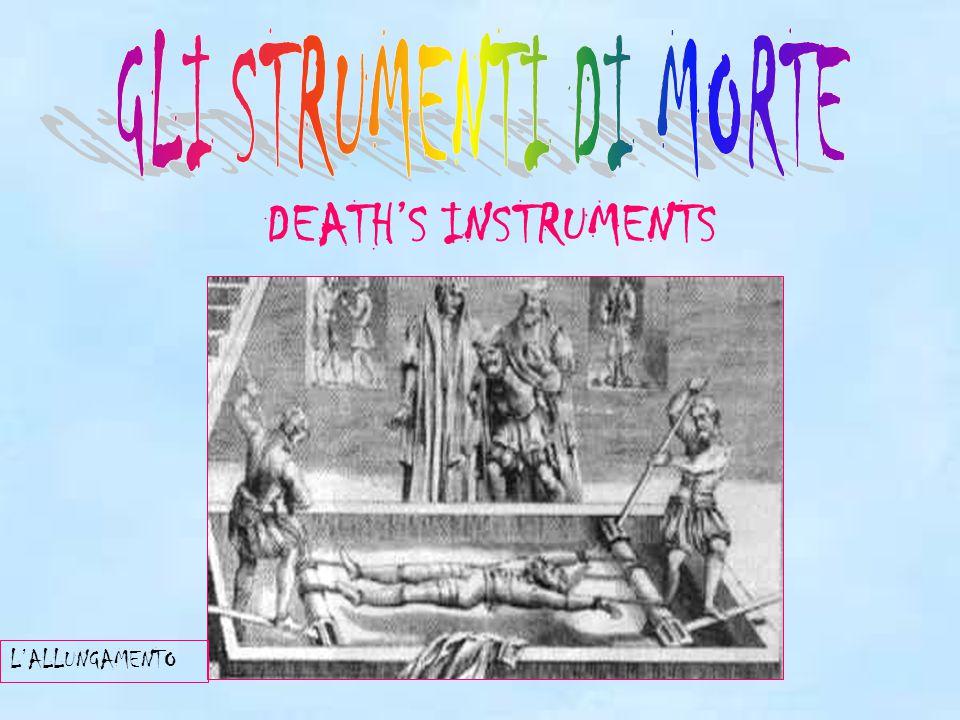 DEATH'S INSTRUMENTS L'ALLUNGAMENTO