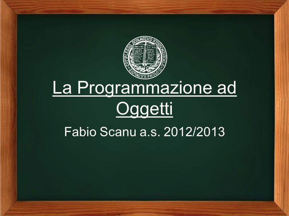 La Programmazione ad Oggetti Fabio Scanu a.s. 2012/2013