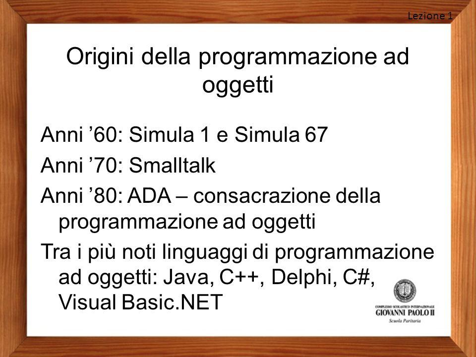 Origini della programmazione ad oggetti Anni '60: Simula 1 e Simula 67 Anni '70: Smalltalk Anni '80: ADA – consacrazione della programmazione ad ogget