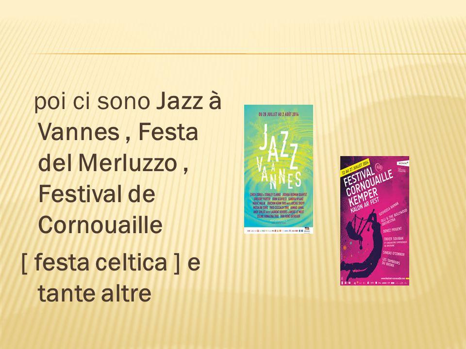 poi ci sono Jazz à Vannes, Festa del Merluzzo, Festival de Cornouaille [ festa celtica ] e tante altre