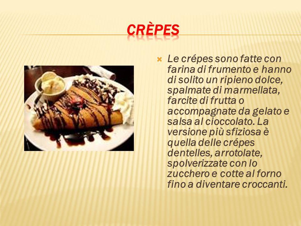  Le crépes sono fatte con farina di frumento e hanno di solito un ripieno dolce, spalmate di marmellata, farcite di frutta o accompagnate da gelato e