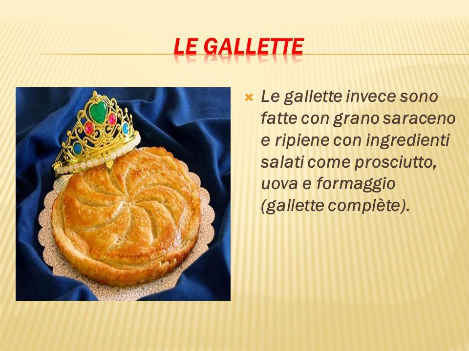  Le gallette invece sono fatte con grano saraceno e ripiene con ingredienti salati come prosciutto, uova e formaggio (gallette complète).