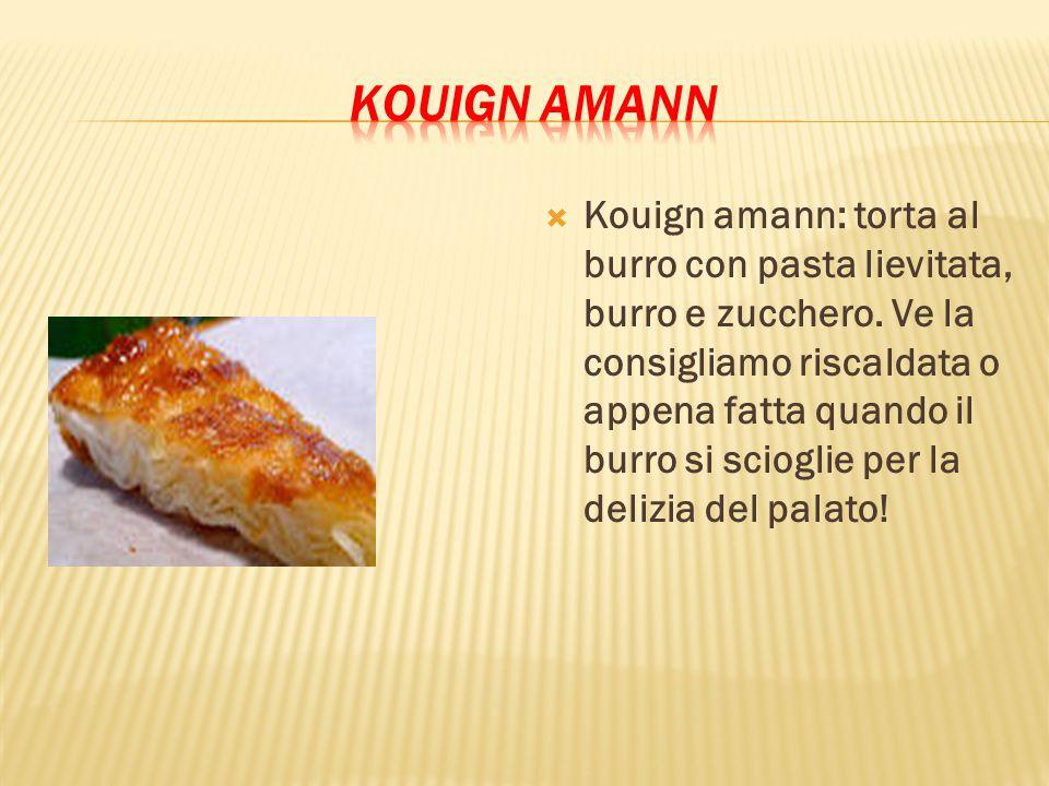  Kouign amann: torta al burro con pasta lievitata, burro e zucchero. Ve la consigliamo riscaldata o appena fatta quando il burro si scioglie per la d