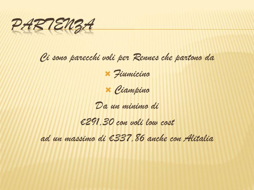 Ci sono parecchi voli per Rennes che partono da  Fiumicino  Ciampino Da un minimo di €291,30 con voli low cost ad un massimo di €337,86 anche con Al