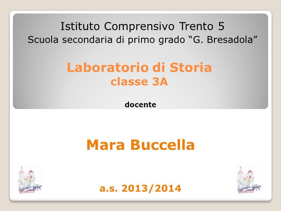 """Laboratorio di Storia classe 3A Istituto Comprensivo Trento 5 Scuola secondaria di primo grado """"G. Bresadola"""" docente Mara Buccella a.s. 2013/2014"""