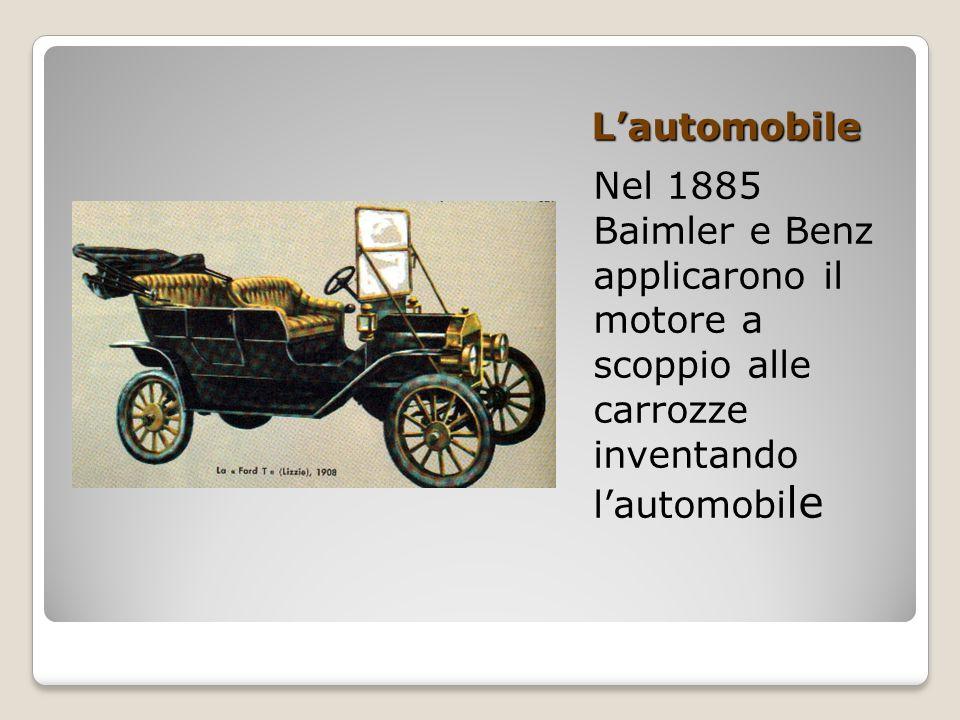 L'automobile Nel 1885 Baimler e Benz applicarono il motore a scoppio alle carrozze inventando l'automobi le