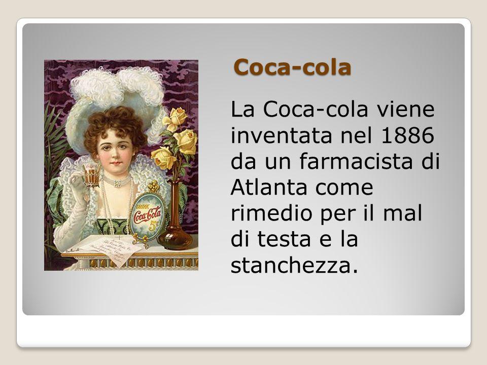 Coca-cola La Coca-cola viene inventata nel 1886 da un farmacista di Atlanta come rimedio per il mal di testa e la stanchezza.