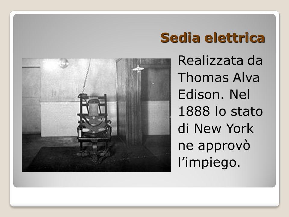 Sedia elettrica Realizzata da Thomas Alva Edison. Nel 1888 lo stato di New York ne approvò l'impiego.