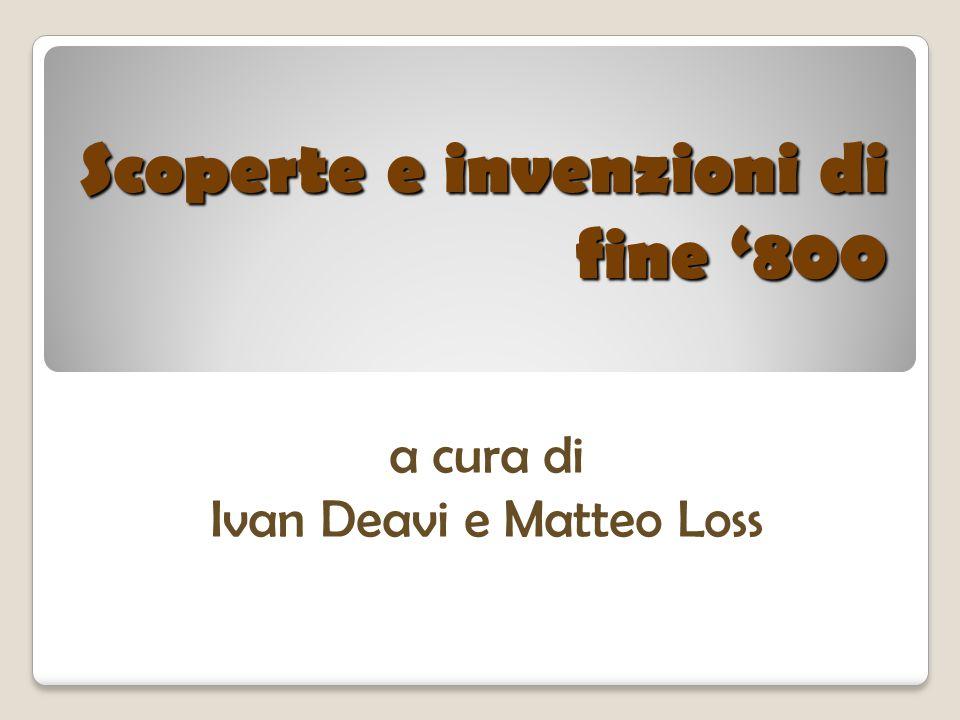 Scoperte e invenzioni di fine '800 a cura di Ivan Deavi e Matteo Loss