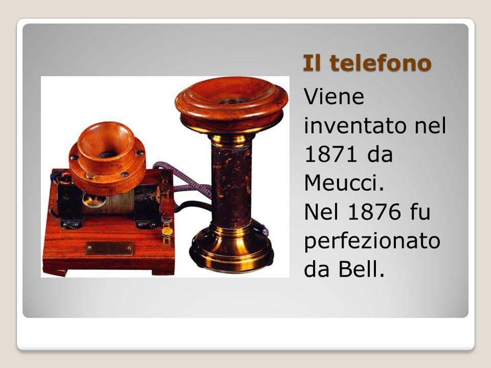 Il telefono Viene inventato nel 1871 da Meucci. Nel 1876 fu perfezionato da Bell.
