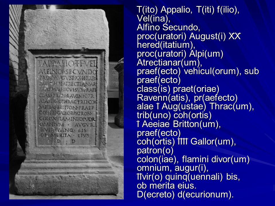 T(ito) Appalio, T(iti) f(ilio), Vel(ina), Alfino Secundo, proc(uratori) August(i) X ̅ X ̅ hered(itatium), proc(uratori) Alpi(um) Atrectianar(um), prae