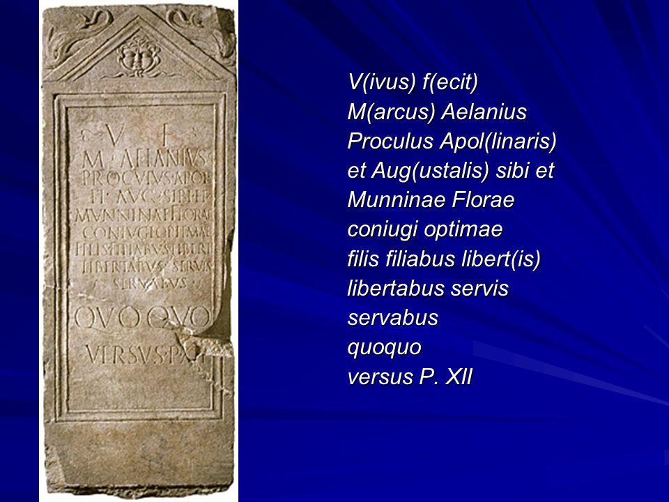 V(ivus) f(ecit) M(arcus) Aelanius Proculus Apol(linaris) et Aug(ustalis) sibi et Munninae Florae coniugi optimae filis filiabus libert(is) libertabus