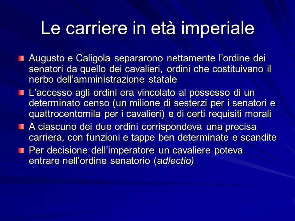 Le carriere in età imperiale Augusto e Caligola separarono nettamente l'ordine dei senatori da quello dei cavalieri, ordini che costituivano il nerbo
