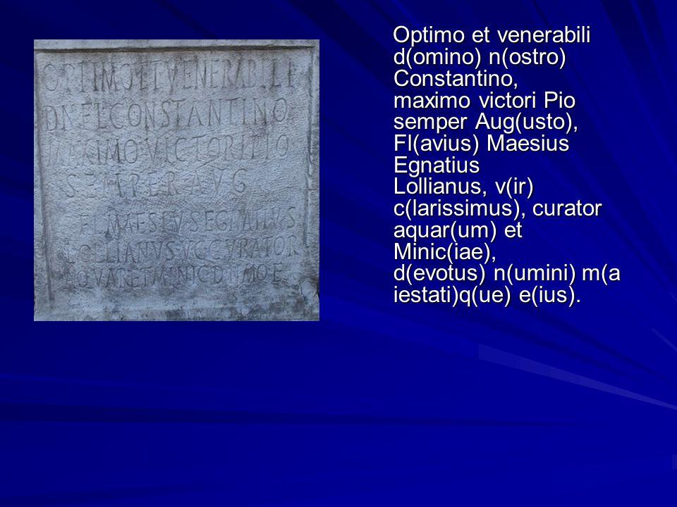Optimo et venerabili d(omino) n(ostro) Constantino, maximo victori Pio semper Aug(usto), Fl(avius) Maesius Egnatius Lollianus, v(ir) c(larissimus), cu