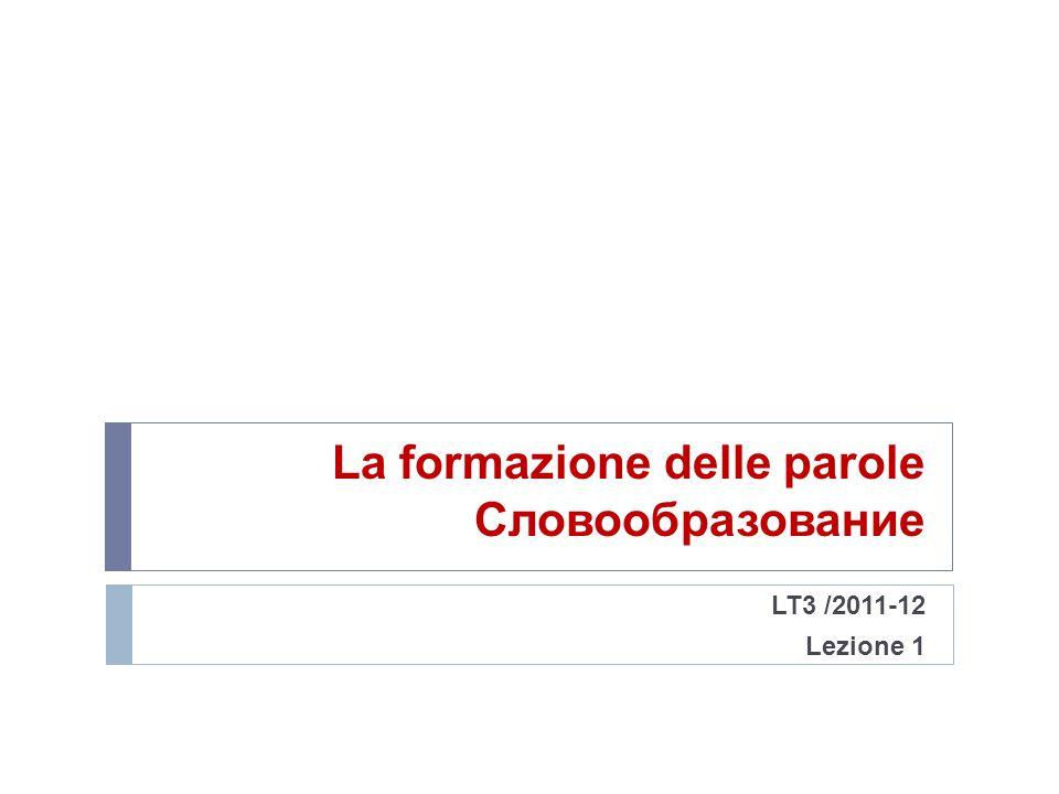 La formazione delle parole Словообразование LT3 /2011-12 Lezione 1
