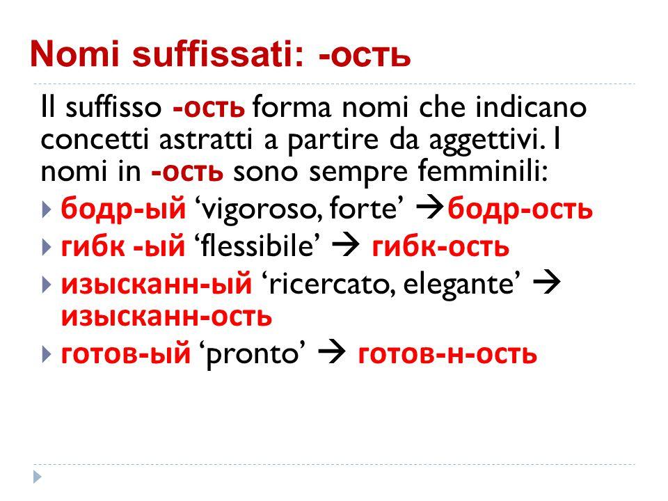 Nomi suffissati: -ость Il suffisso - ость forma nomi che indicano concetti astratti a partire da aggettivi.