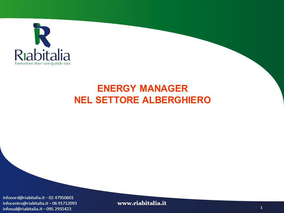 infonord@riabitalia.it – 02 47950601 infocentro@riabitalia.it – 06 91712093 infosud@riabitalia.it – 095 2935423 www.riabitalia.it 1 ENERGY MANAGER NEL SETTORE ALBERGHIERO