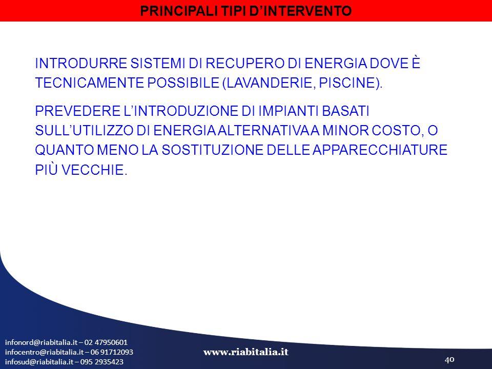 infonord@riabitalia.it – 02 47950601 infocentro@riabitalia.it – 06 91712093 infosud@riabitalia.it – 095 2935423 www.riabitalia.it 40 INTRODURRE SISTEMI DI RECUPERO DI ENERGIA DOVE È TECNICAMENTE POSSIBILE (LAVANDERIE, PISCINE).