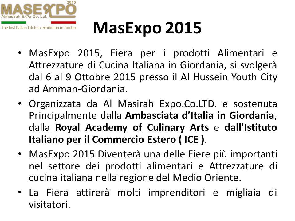MasExpo 2015 MasExpo 2015, Fiera per i prodotti Alimentari e Attrezzature di Cucina Italiana in Giordania, si svolgerà dal 6 al 9 Ottobre 2015 presso il Al Hussein Youth City ad Amman-Giordania.