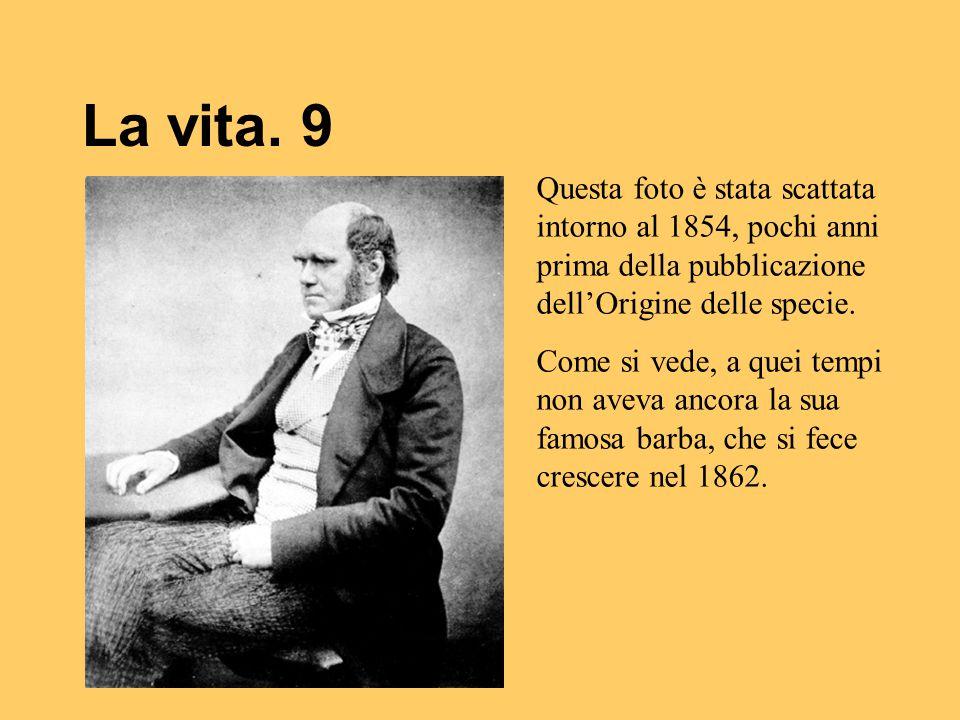 La vita. 9 Questa foto è stata scattata intorno al 1854, pochi anni prima della pubblicazione dell'Origine delle specie. Come si vede, a quei tempi no