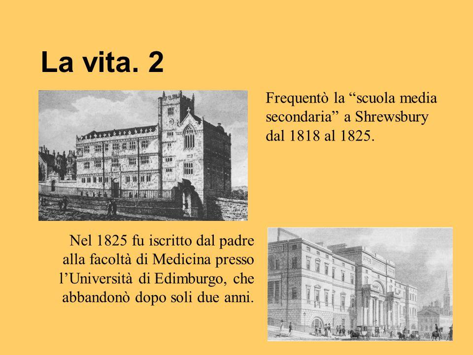 """La vita. 2 Frequentò la """"scuola media secondaria"""" a Shrewsbury dal 1818 al 1825. Nel 1825 fu iscritto dal padre alla facoltà di Medicina presso l'Univ"""