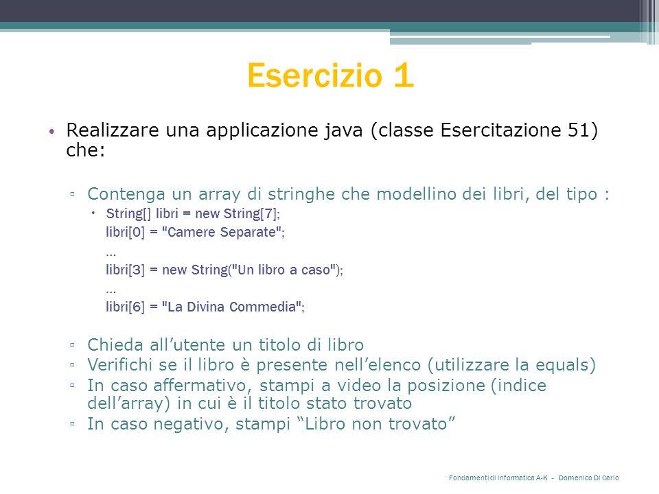 Esercizio 1 Realizzare una applicazione java (classe Esercitazione 51) che: ▫ Contenga un array di stringhe che modellino dei libri, del tipo :  Stri