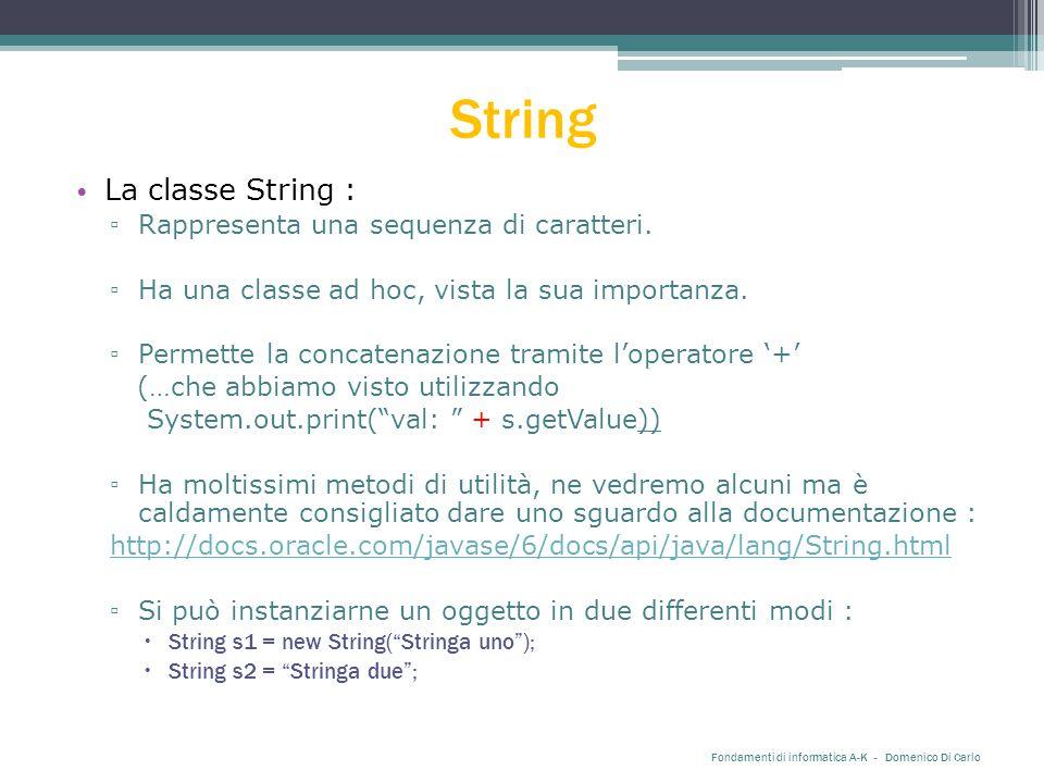 String La classe String : ▫ Rappresenta una sequenza di caratteri. ▫ Ha una classe ad hoc, vista la sua importanza. ▫ Permette la concatenazione trami