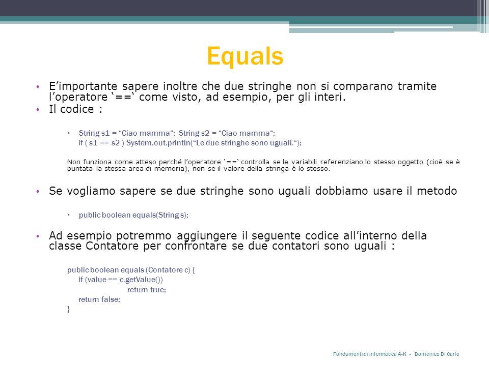 Equals E'importante sapere inoltre che due stringhe non si comparano tramite l'operatore '==' come visto, ad esempio, per gli interi.
