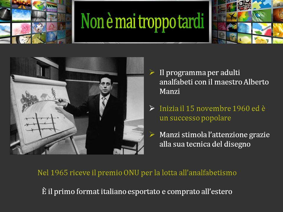  Il programma per adulti analfabeti con il maestro Alberto Manzi  Inizia il 15 novembre 1960 ed è un successo popolare  Manzi stimola l'attenzione grazie alla sua tecnica del disegno Nel 1965 riceve il premio ONU per la lotta all'analfabetismo È il primo format italiano esportato e comprato all'estero