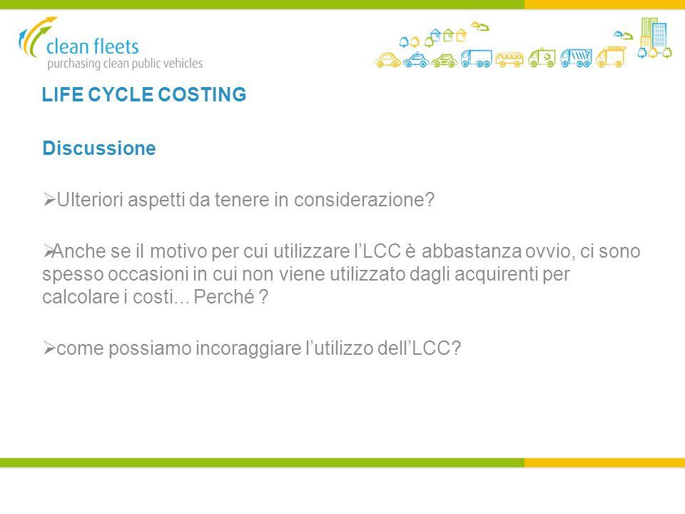 LIFE CYCLE COSTING Discussione  Ulteriori aspetti da tenere in considerazione.