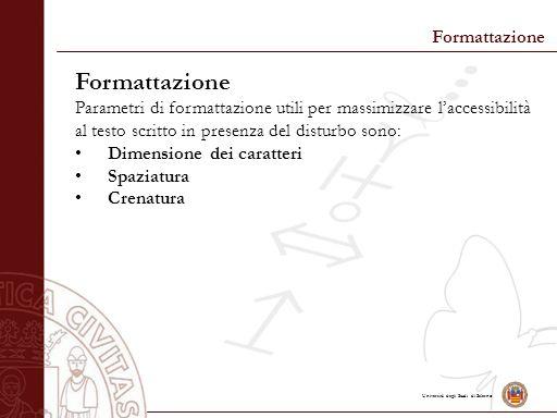 Università degli Studi di Salerno Formattazione Parametri di formattazione utili per massimizzare l'accessibilità al testo scritto in presenza del dis