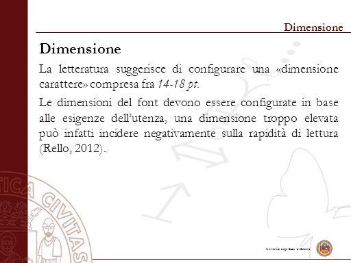 Università degli Studi di Salerno Dimensione La letteratura suggerisce di configurare una «dimensione carattere» compresa fra 14-18 pt. Le dimensioni