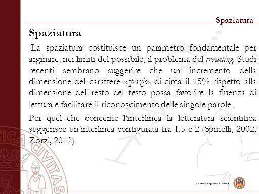 Università degli Studi di Salerno Spaziatura La spaziatura costituisce un parametro fondamentale per arginare, nei limiti del possibile, il problema del crowding.