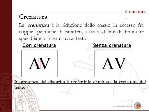 Università degli Studi di Salerno Crenatura La crenatura è la riduzione dello spazio in eccesso fra coppie specifiche di caratteri, attuata al fine di