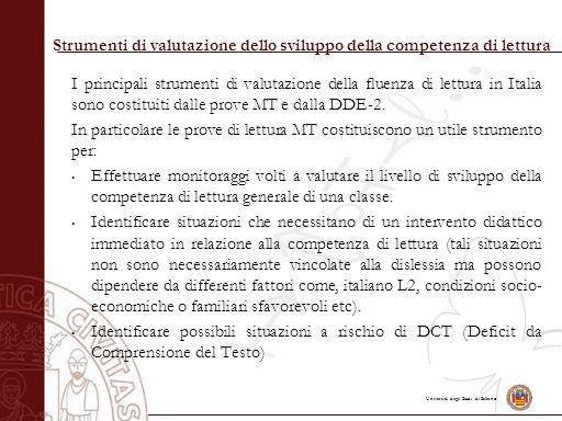 Università degli Studi di Salerno I principali strumenti di valutazione della fluenza di lettura in Italia sono costituiti dalle prove MT e dalla DDE-