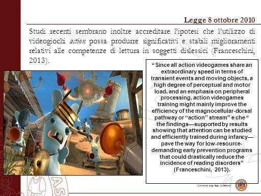 Università degli Studi di Salerno Legge 8 ottobre 2010 Studi recenti sembrano inoltre accreditare l'ipotesi che l'utilizzo di videogiochi action possa