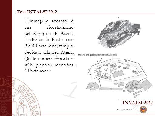 Università degli Studi di Salerno Test INVALSI 2012 L'immagine accanto è una ricostruzione dell'Acropoli di Atene. L'edificio indicato con P è il Part