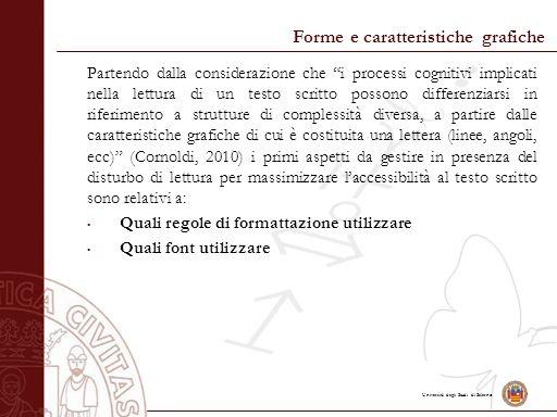 """Università degli Studi di Salerno Forme e caratteristiche grafiche Partendo dalla considerazione che """"i processi cognitivi implicati nella lettura di"""