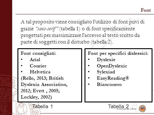 Università degli Studi di Salerno Font A tal proposito viene consigliato l'utilizzo di font privi di grazie sans-serif (tabella 1) o di font specificamente progettati per massimizzare l'accesso al testo scritto da parte di soggetti con il disturbo (tabella 2).