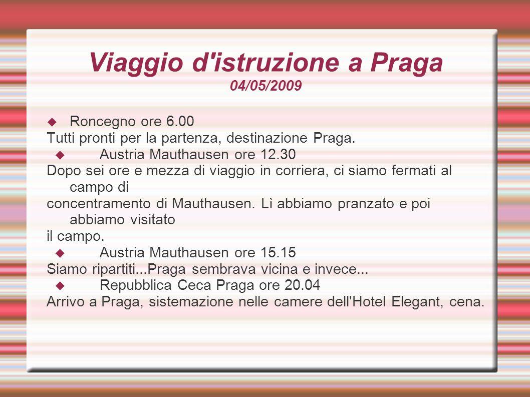 Viaggio d istruzione a Praga 05/05/2009  Praga ore 8.00 Colazione in Hotel  Scuola Hanspaulka ore 9.00 Attività in gruppi con i ragazzi di Praga: Storia, Inglese, Sport, Cucina.