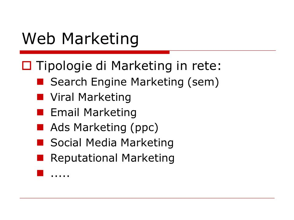 Web Marketing  Tipologie di Marketing in rete: Search Engine Marketing (sem) Viral Marketing Email Marketing Ads Marketing (ppc) Social Media Marketi