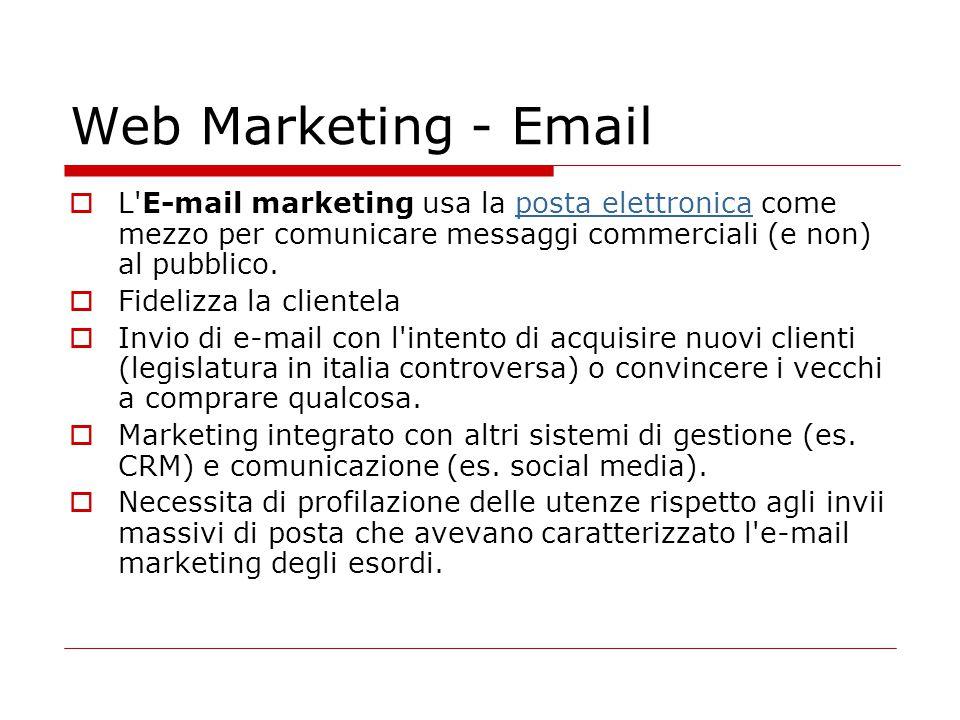 Web Marketing - Email  L'E-mail marketing usa la posta elettronica come mezzo per comunicare messaggi commerciali (e non) al pubblico.posta elettroni