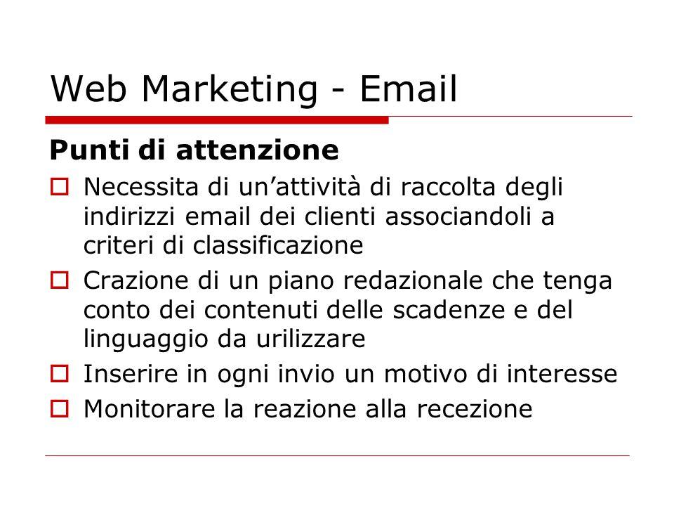 Web Marketing - Email Punti di attenzione  Necessita di un'attività di raccolta degli indirizzi email dei clienti associandoli a criteri di classific